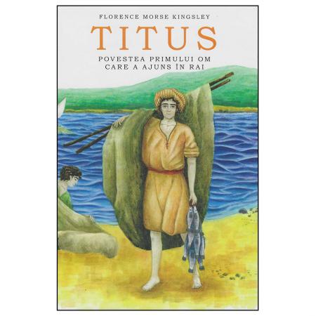 Titus. Povestea primului om care a ajuns în Rai [0]