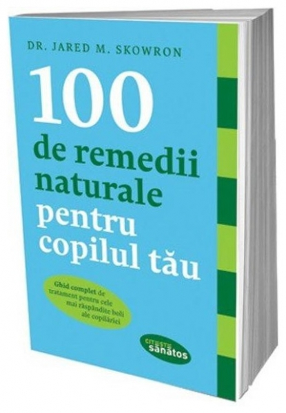 100 de remedii naturale pentru copilul tau, Dr Jared M. Skowron [0]