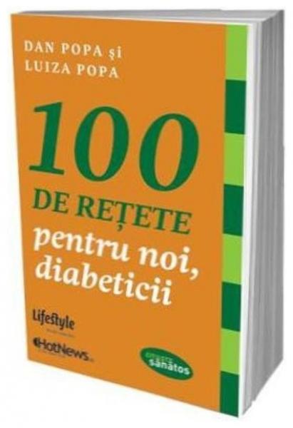 100 de retete pentru noi diabeticii, Dan Popa și Luiza Popa 0