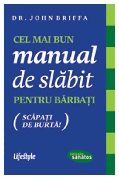 Cel mai bun manual de slabit pentru barbati, Dr. John Briffa [0]