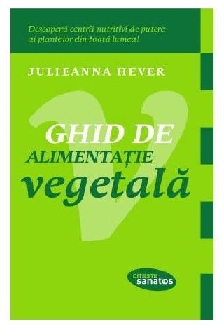 Ghid de alimentatie vegetala, Julieanna Hever 0