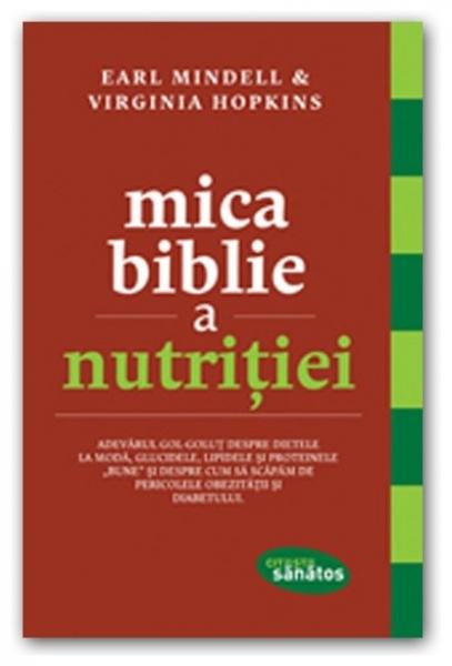 Mica biblie a nutriţiei - Earl Mindell, Virginia Hopkin 0