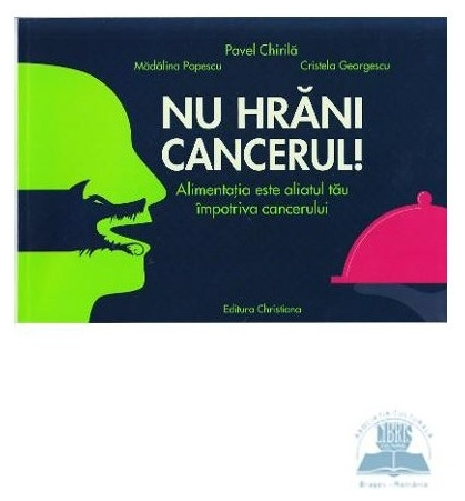 Nu hrani cancerul, Prof. dr. Pavel Chirila 0