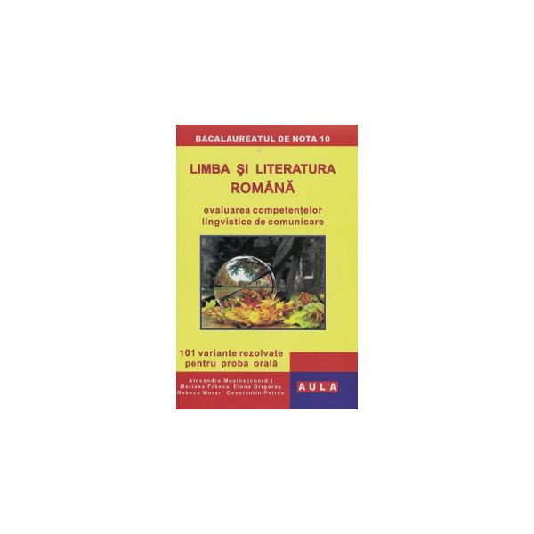 LIMBA si LITERATURA ROMANA. Bacalaureat. Proba orala. 0