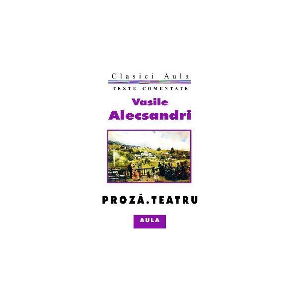 Vasile Alecsandri - Proză. Teatru (texte comentate) 0