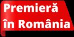 Premiera in Romania