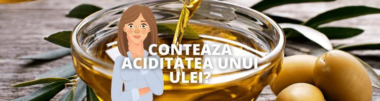 Conteaza aciditatea unui ulei?