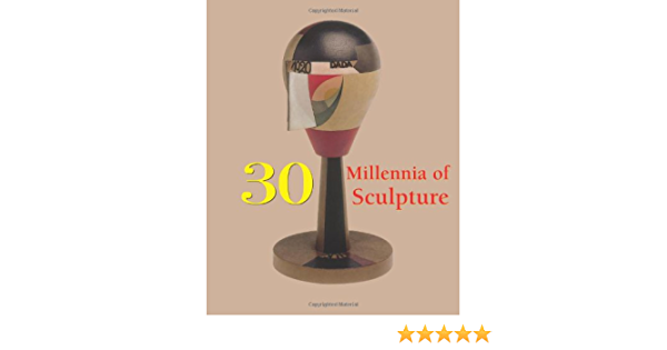 Carte: 30 Millennia of Sculpture (in limba engleza), 544 pagini [0]