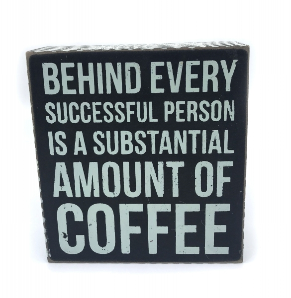 "Tablou motivational ,,BEHIND EVERY SUCCESSFUL PERSON IS A SUBSTANTIAL AMOUNT OF COFFEE"" 12 x 13 x 4 cm 0"