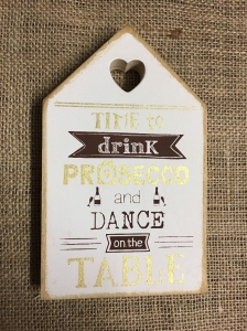 """Tablou motivational """"TIME TO DRINK PROSECCO AND DANCE ON THE TABLE"""" 11 x 18 cm1"""