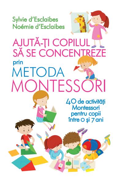 Ajuta-ti copilul sa se concentreze prin metoda Montessori 0