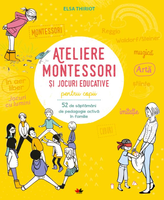Ateliere Montessori si jocuri educative pentru copii. 52 de saptamani de pedagogie activa in familie 0
