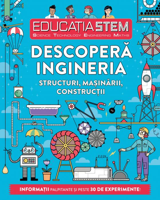 Educatia STEM. Descopera ingineria. Structuri, masinarii, constructii 0