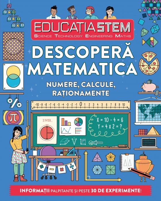 Educatia STEM. Descopera matematica. Numere, calcule, rationamente 0