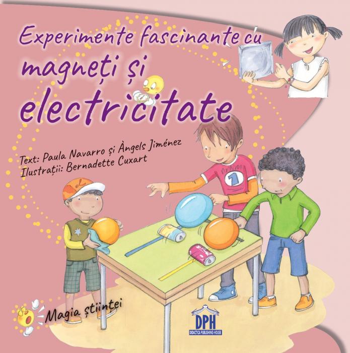 EXPERIMENTE FASCINANTE CU MAGNETI SI ELECTRICITATE 0