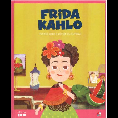 MICII EROI. Frida Kahlo 0