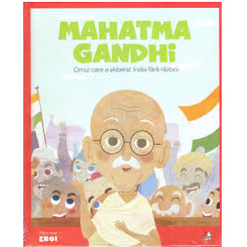 MICII EROI. Mahatma Gandhi 0