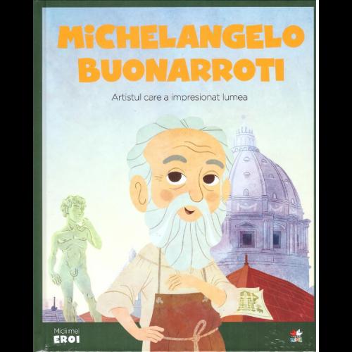 MICII EROI. Michelangelo Buonarroti 0