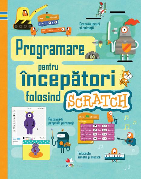 Programare pentru începători folosind SCRATCH [0]