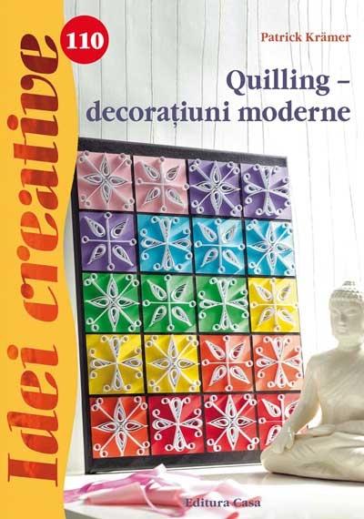 Quilling – decoraţiuni moderne - Idei Creative Nr. 110 0