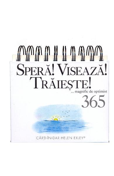 """Calendarul """"365 de zile. Speră! Visează! Trăiește!"""" 0"""