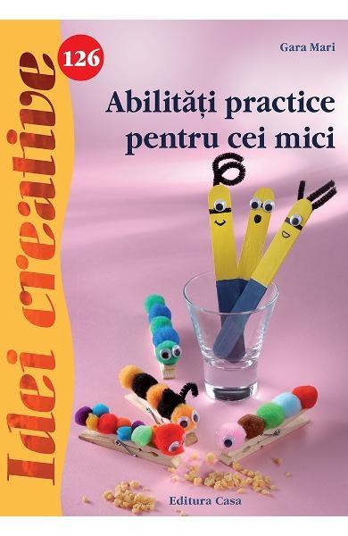 Abilități practice pentru cei mici - Idei Creative nr. 126 0
