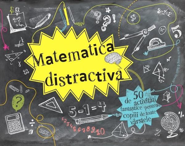 Matematică distractivă - 50 de activități fantastice pentru copiii de toate vârstele 0