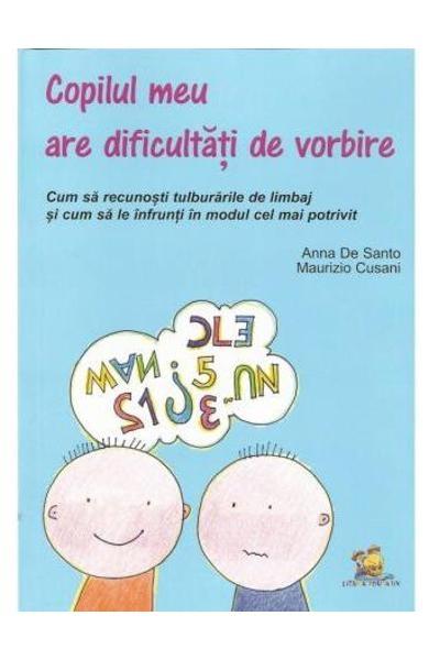 Copilul meu are dificultati de vorbire. Cum sa recunosti tulburarile de limbaj si cum sa le infrunti in modul cel mai potrivit 0