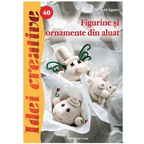 Figurine și Ornamente din Aluat - Idei Creative Nr. 40 [0]