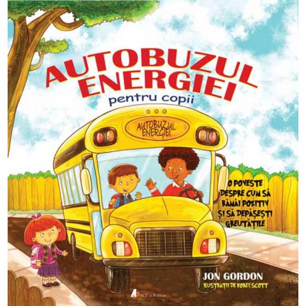 Autobuzul energiei pentru copii O poveste despre cum sa ramai pozitiv si sa depasesti greutatile [0]