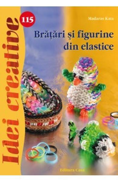 Brățări și Figurine din Elastice - Idei Creative Nr. 115 0