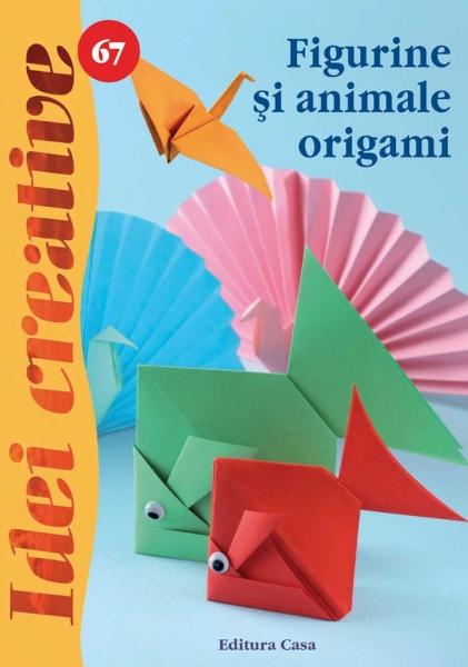 Figurine şi animale origami - Idei Creative nr. 67 0