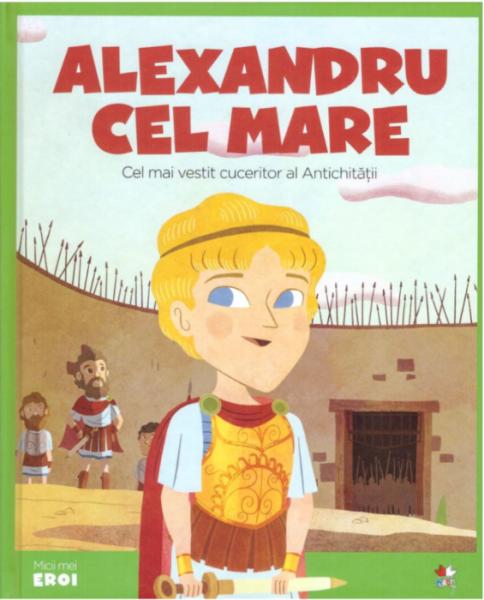 Alexandru cel Mare.MICII EROI [0]