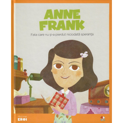 Anne Frank - Fata care nu și-a pierdut niciodată speranța 0