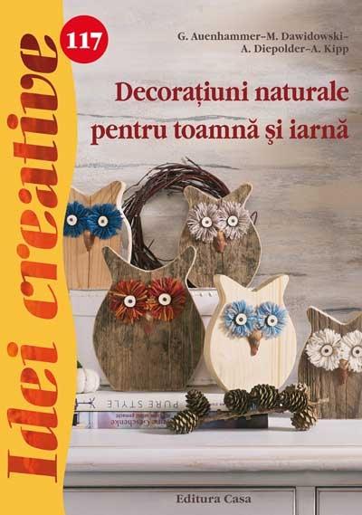 Decorațiuni naturale pentru toamnă și iarnă- Idei Creative nr. 117 0