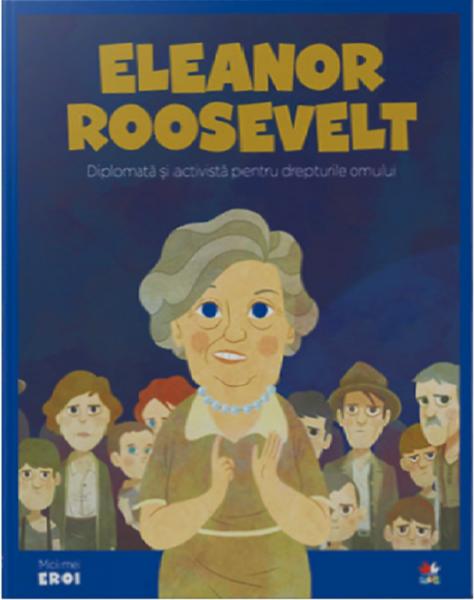 Eleanor Roosevelt.MICII EROI 0