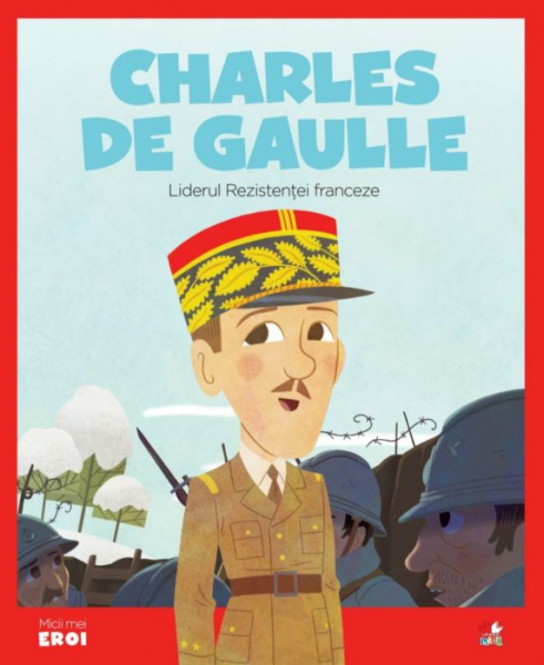 Charles de Gaulle.MICII EROI 0
