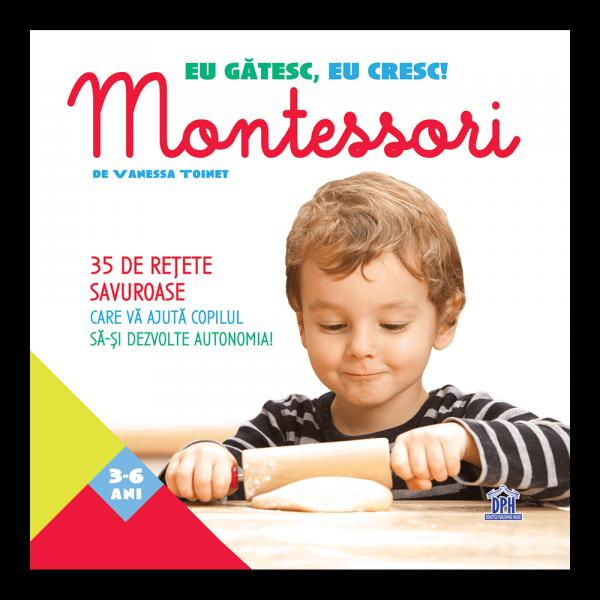 Eu gatesc, eu cresc!: Montessori - 35 de retete savuroase care va ajuta copilul sa-si dezvolte autonomia! 0