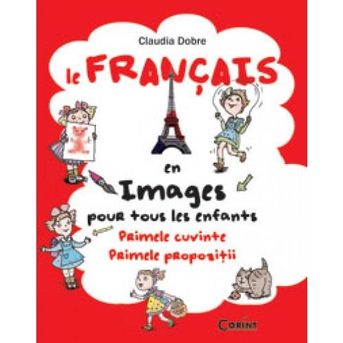 Le Français en images pour tous les enfants. Primele cuvinte. Primele propozitii [0]