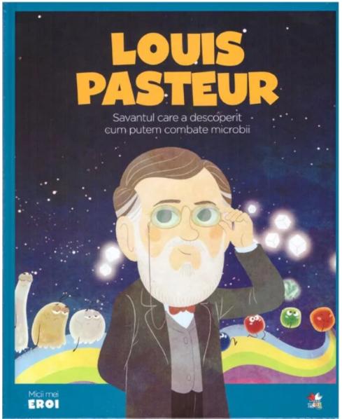 Louis Pasteur. MICII EROI 0