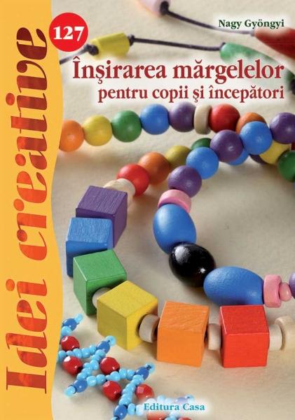 Înşirarea mărgelelor pentru copii şi începători - Idei Creative Nr. 127 0
