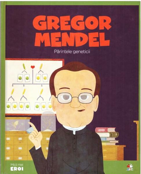 Gregor Mendel. MICII EROI 0