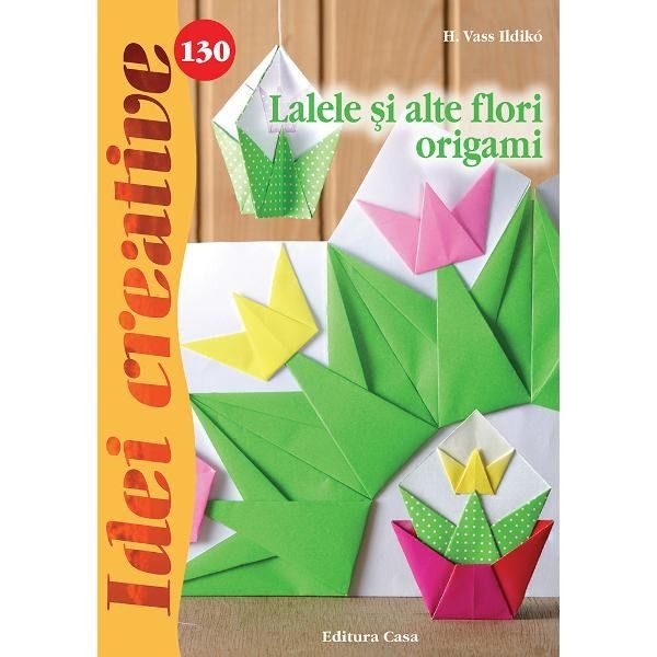 Lalele si alte flori origami- Idei creative nr. 130 0