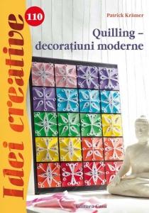 Quilling – decoraţiuni moderne - Idei Creative Nr. 1100