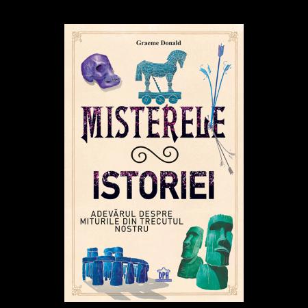 Misterele istoriei: Adevarul despre miturile din trecutul nostru0