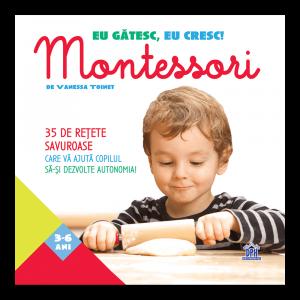 Eu gatesc, eu cresc!: Montessori - 35 de retete savuroase care va ajuta copilul sa-si dezvolte autonomia!0