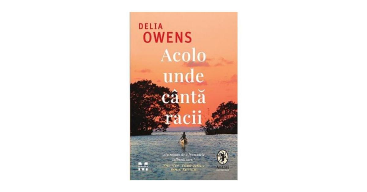 "Recenzie ""Acolo unde cântă racii"" de Delia Owens"