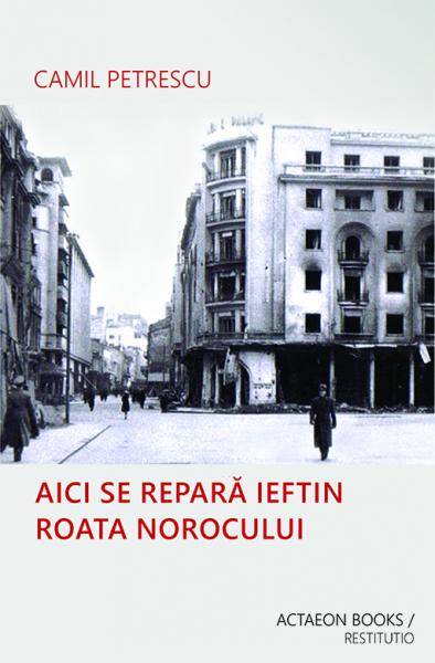 Aici se repara ieftin roata norocului de Camil Petrescu