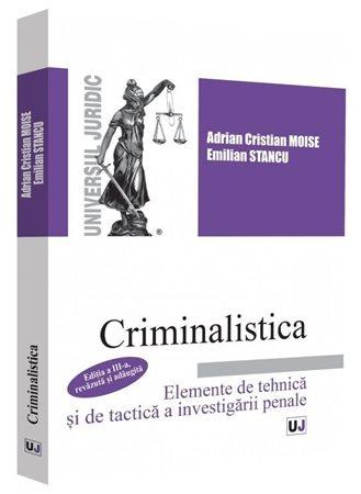 Criminalistica. Elemente de tehnica si de tactica a investigarii penale 0