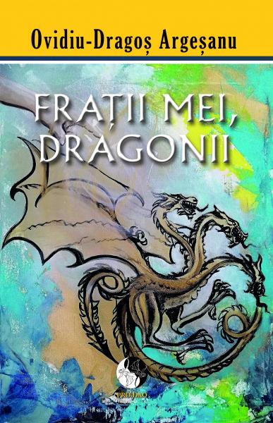 Fratii mei, dragonii de Ovidiu-Dragos Argesanu [0]
